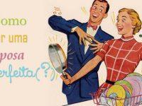 Como ser uma esposa perfeita (?)